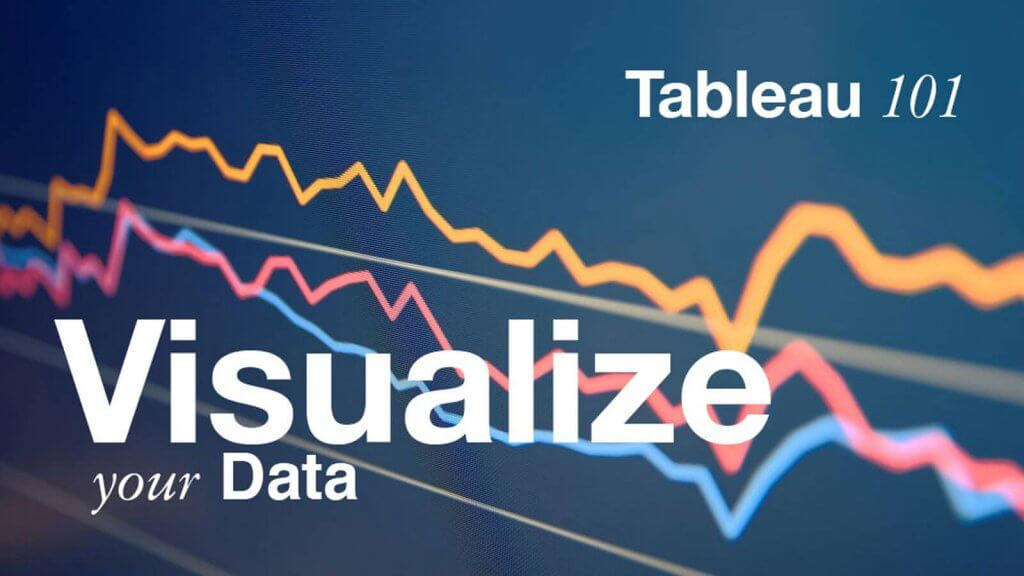 Tableau 101: Visualize Your Data